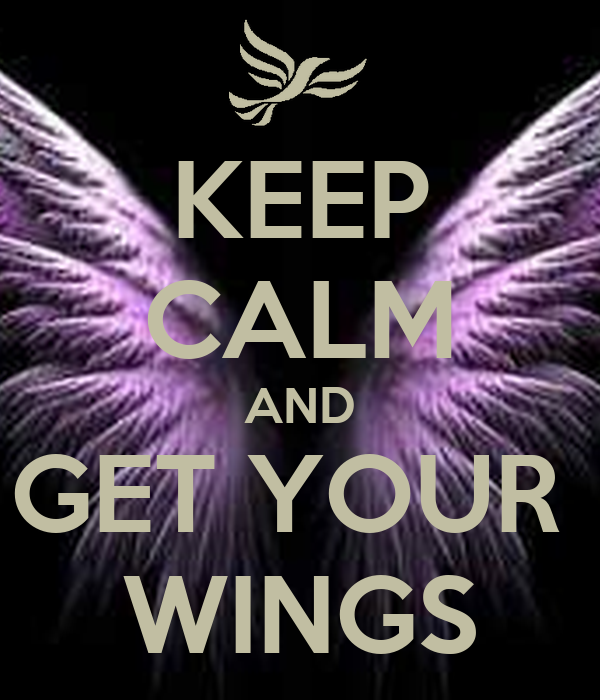 KEEP CALM AND GET YOUR  WINGS