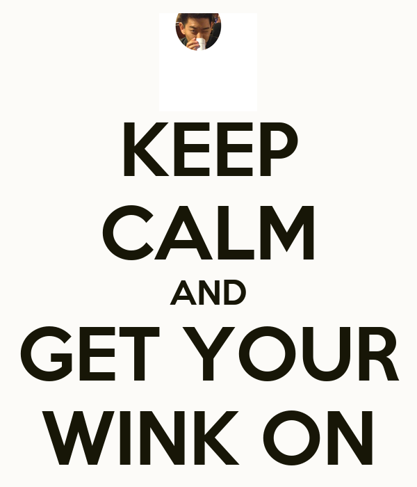 KEEP CALM AND GET YOUR WINK ON