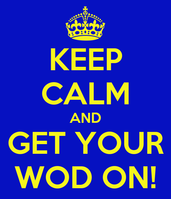 KEEP CALM AND GET YOUR WOD ON!
