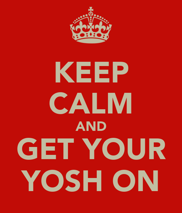 KEEP CALM AND GET YOUR YOSH ON