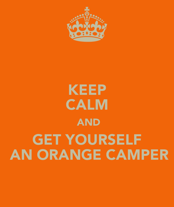 KEEP  CALM  AND GET YOURSELF  AN ORANGE CAMPER