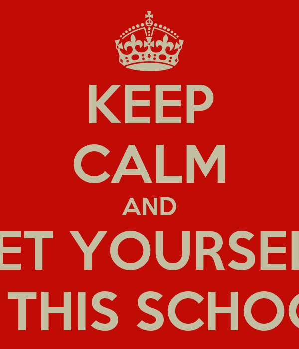 KEEP CALM AND GET YOURSELF IN THIS SCHOOL