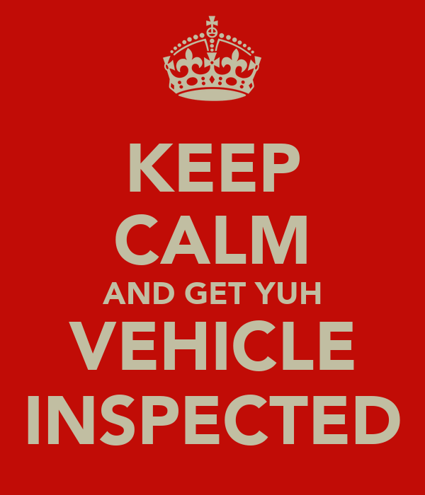 KEEP CALM AND GET YUH VEHICLE INSPECTED
