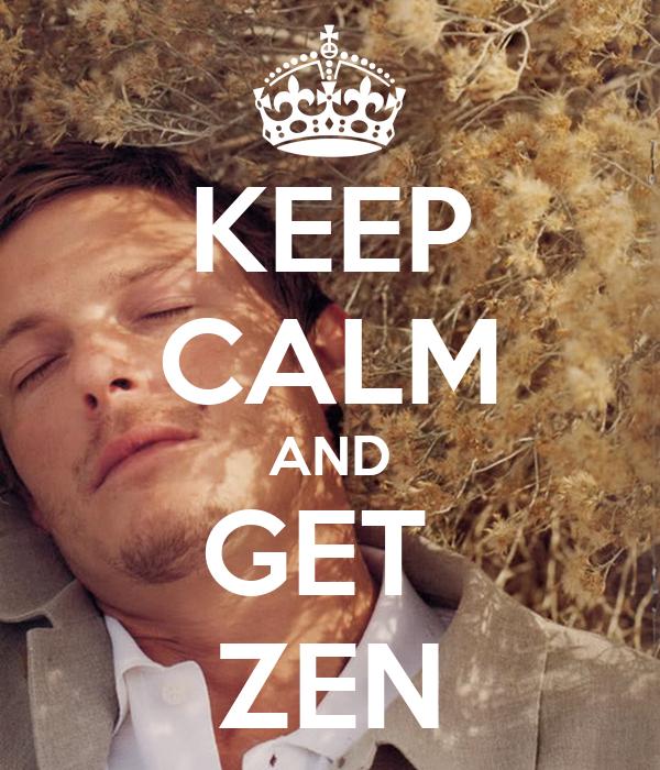 KEEP CALM AND GET  ZEN
