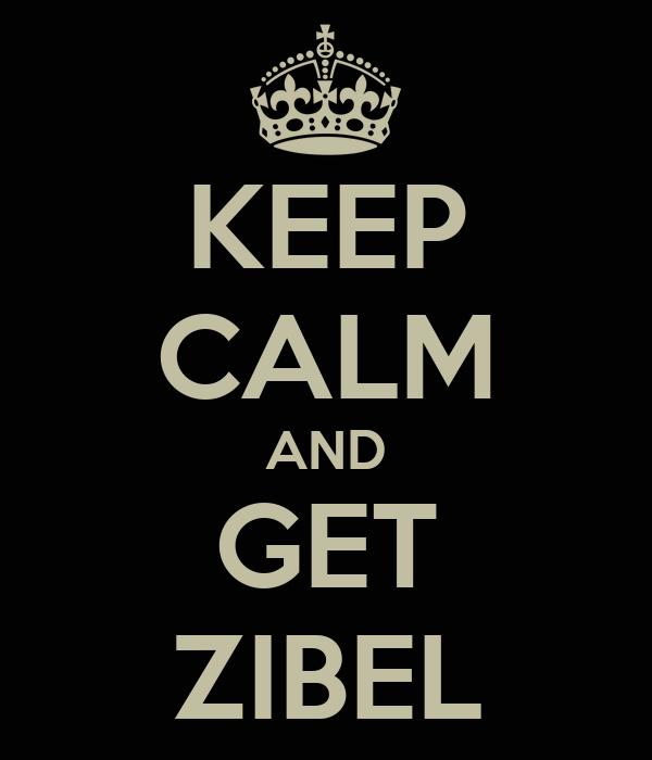KEEP CALM AND GET ZIBEL