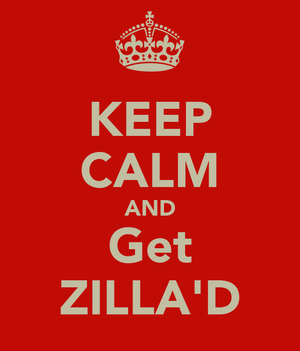 KEEP CALM AND Get ZILLA'D