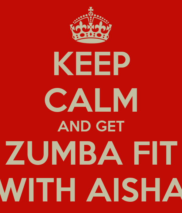 KEEP CALM AND GET ZUMBA FIT WITH AISHA