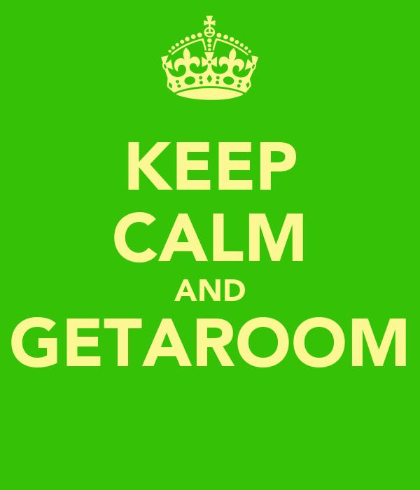KEEP CALM AND GETAROOM