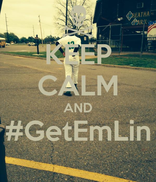 KEEP CALM AND #GetEmLin