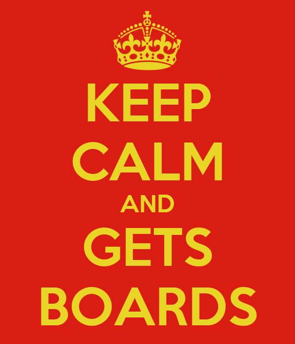 KEEP CALM AND GETS BOARDS