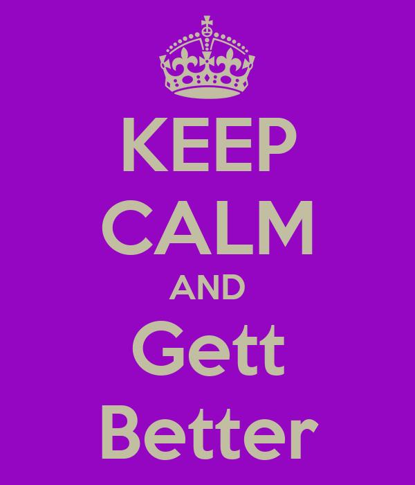 KEEP CALM AND Gett Better