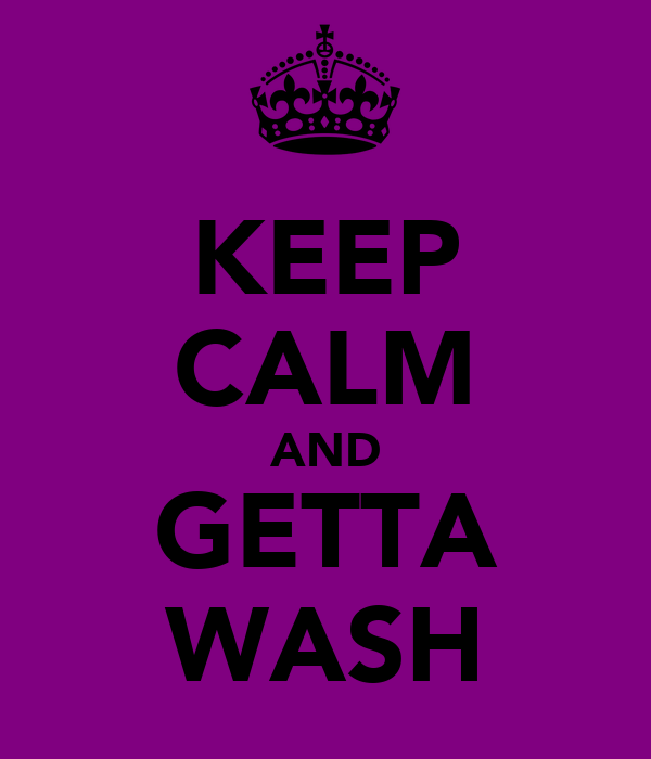 KEEP CALM AND GETTA WASH