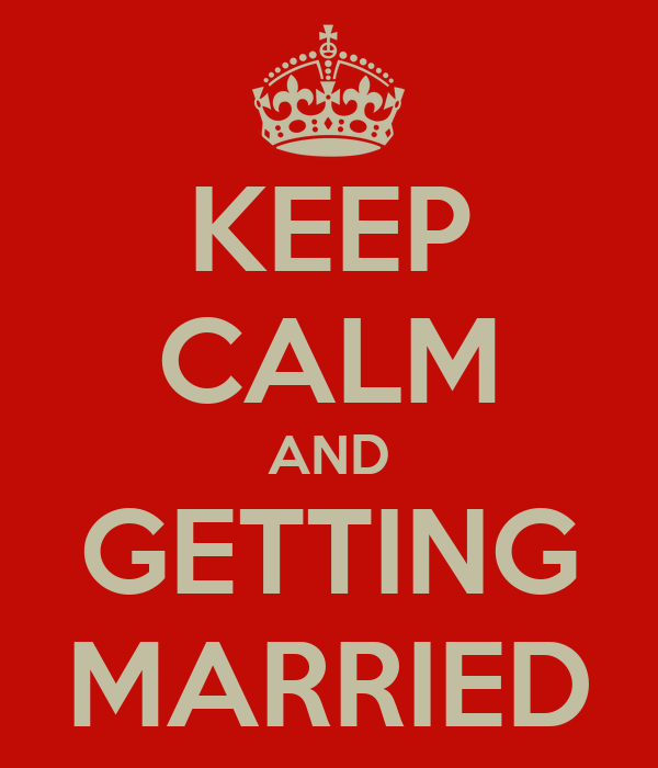 KEEP CALM AND GETTING MARRIED