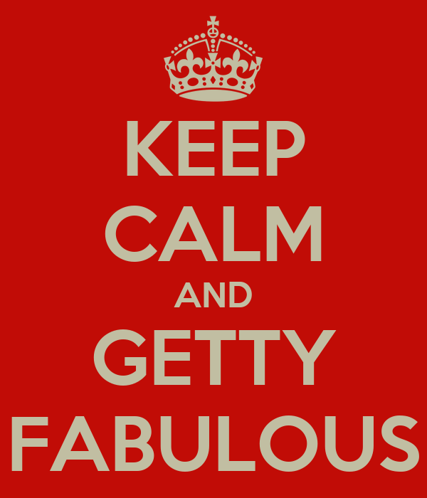 KEEP CALM AND GETTY FABULOUS