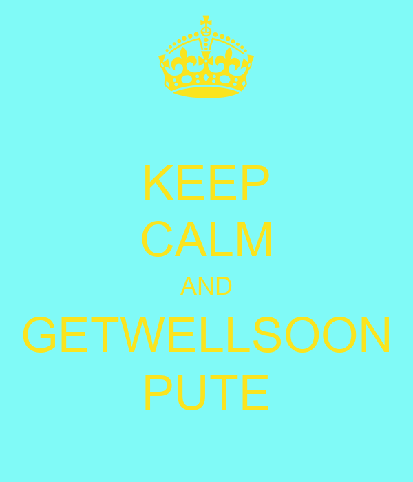 KEEP CALM AND GETWELLSOON PUTE