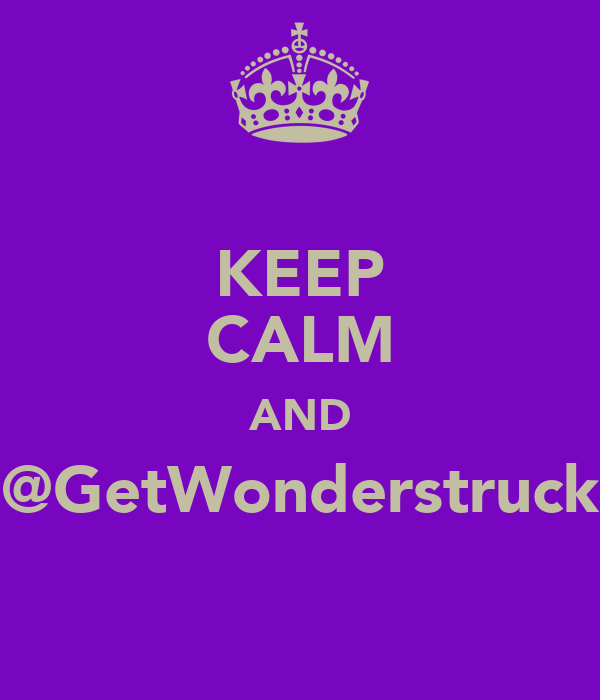 KEEP CALM AND @GetWonderstruck