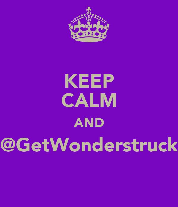 KEEP CALM AND @GetWonderstruck