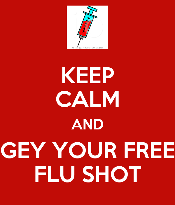 KEEP CALM AND GEY YOUR FREE FLU SHOT
