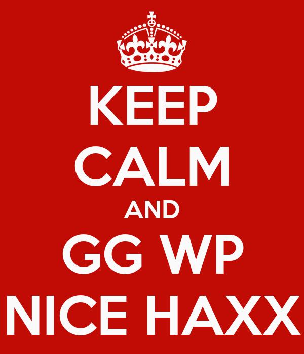 KEEP CALM AND GG WP NICE HAXX