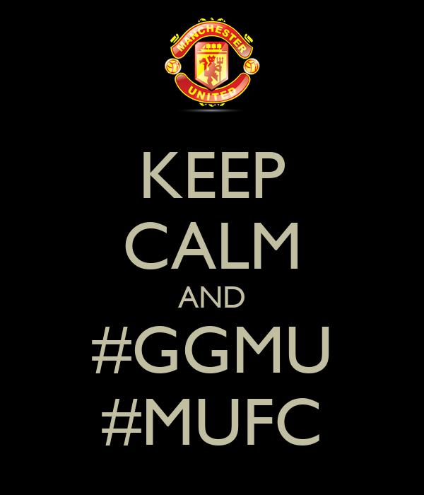 KEEP CALM AND #GGMU #MUFC