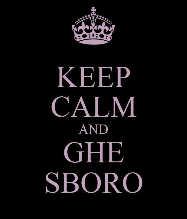KEEP CALM AND GHE SBORO