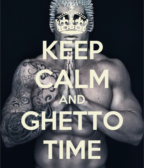 KEEP CALM AND GHETTO TIME