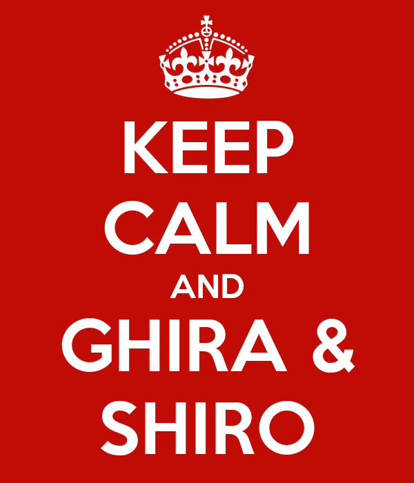 KEEP CALM AND GHIRA & SHIRO