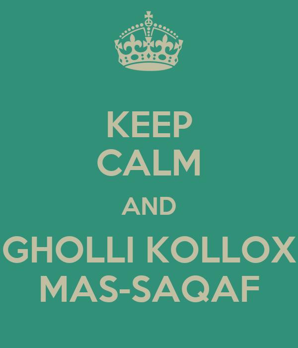 KEEP CALM AND GHOLLI KOLLOX MAS-SAQAF