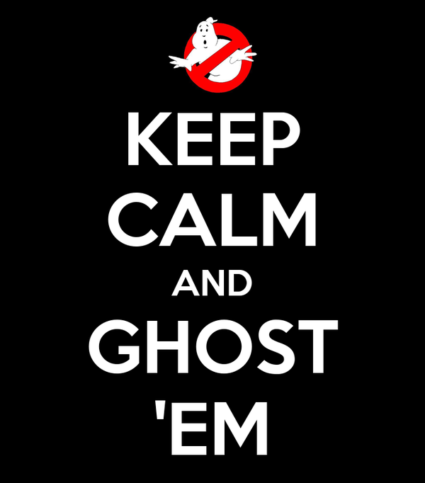 KEEP CALM AND GHOST 'EM