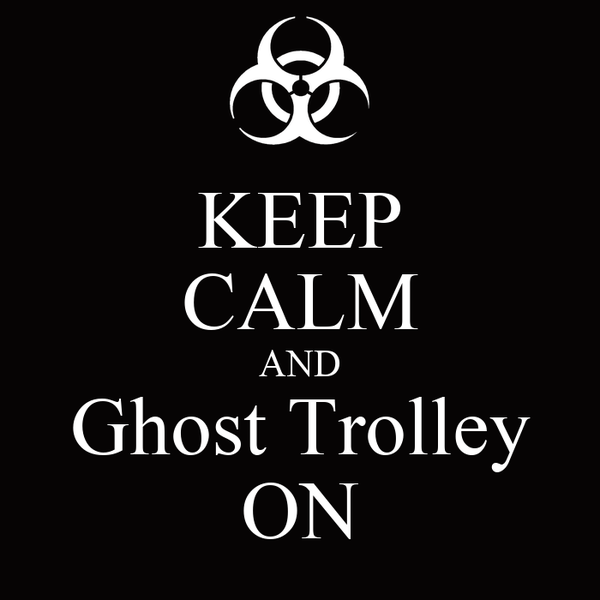 KEEP CALM AND Ghost Trolley ON