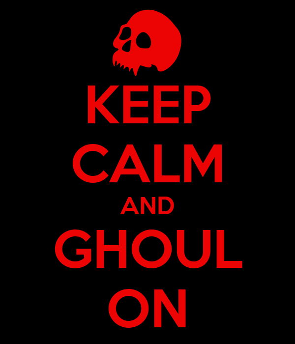 KEEP CALM AND GHOUL ON