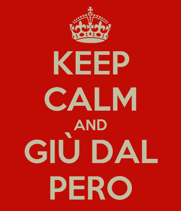 KEEP CALM AND GIÙ DAL PERO