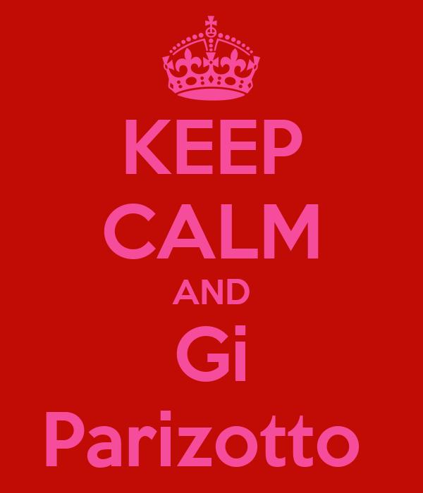 KEEP CALM AND Gi Parizotto