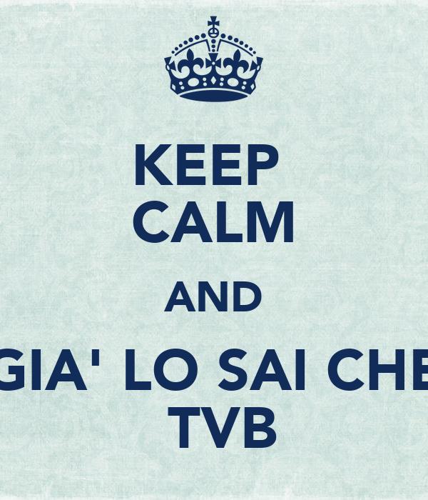 KEEP  CALM AND GIA' LO SAI CHE  TVB