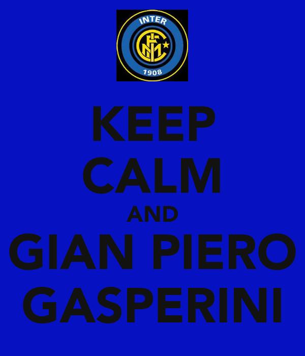 KEEP CALM AND GIAN PIERO GASPERINI