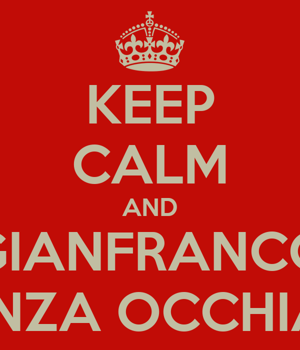 KEEP CALM AND GIANFRANCO SENZA OCCHIALI