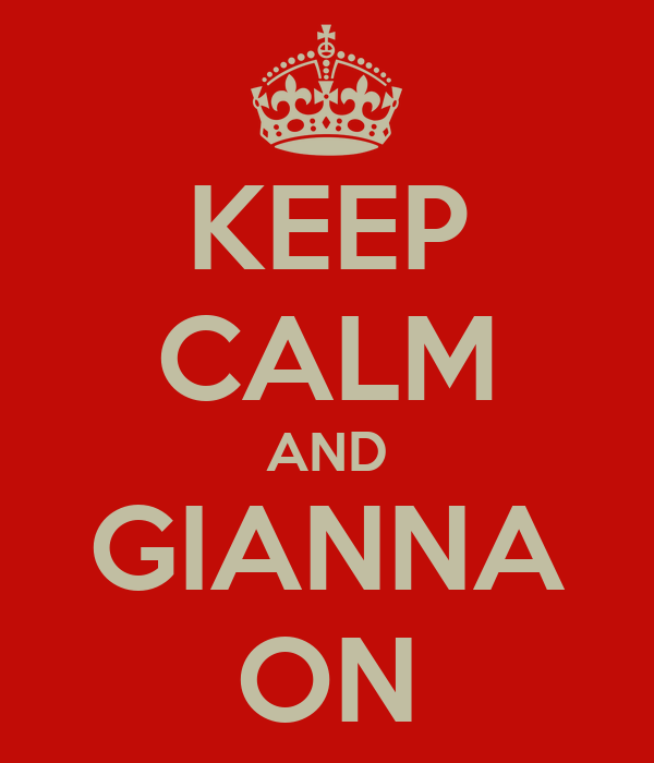 KEEP CALM AND GIANNA ON