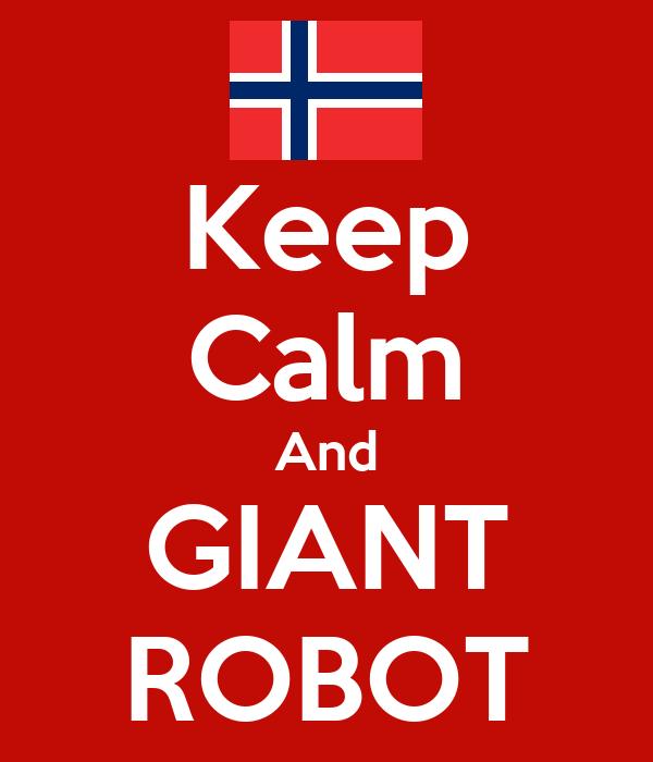 Keep Calm And GIANT ROBOT