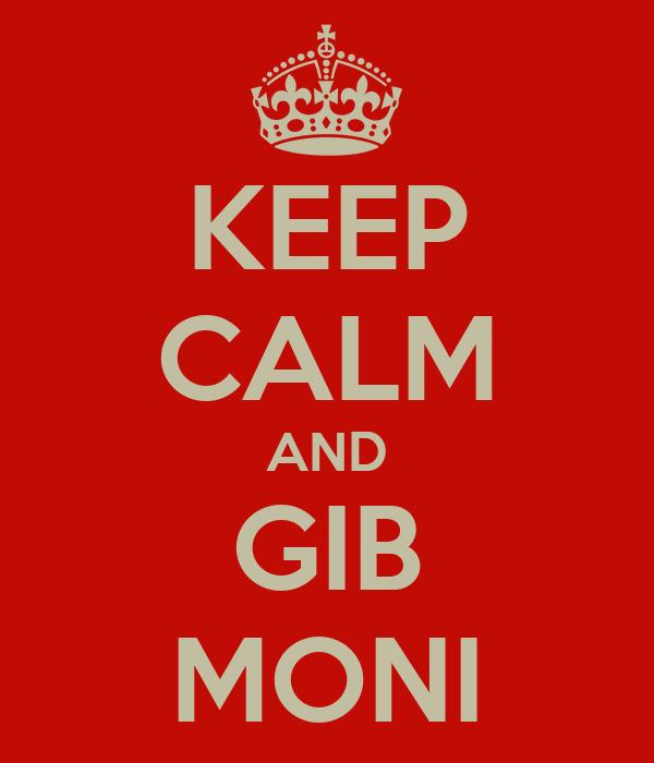 KEEP CALM AND GIB MONI