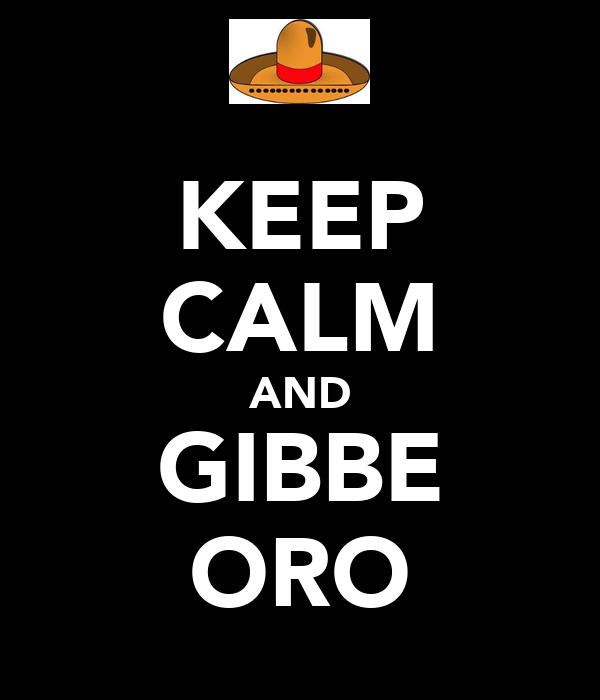 KEEP CALM AND GIBBE ORO