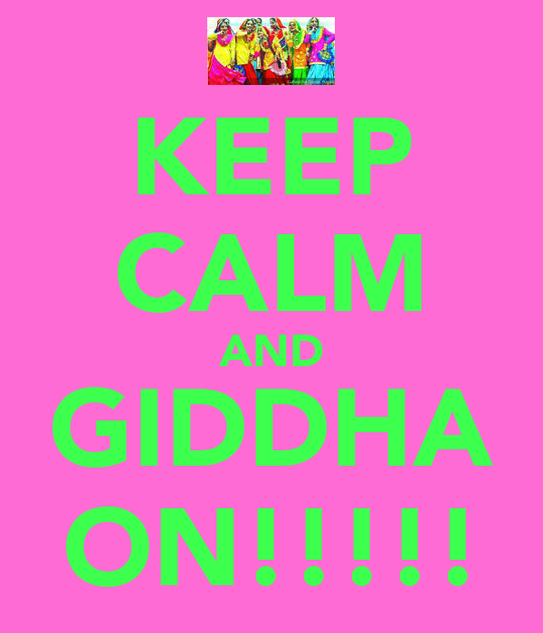 KEEP CALM AND GIDDHA ON!!!!!