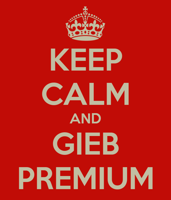 KEEP CALM AND GIEB PREMIUM