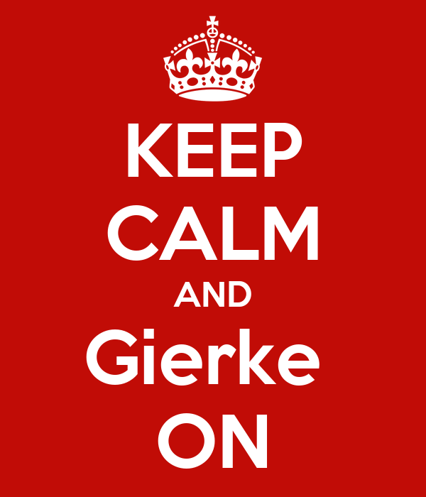 KEEP CALM AND Gierke  ON
