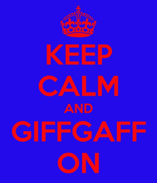 KEEP CALM AND GIFFGAFF ON