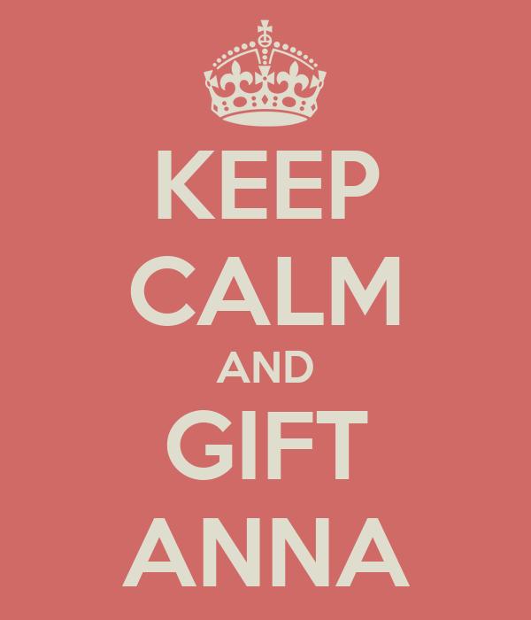 KEEP CALM AND GIFT ANNA