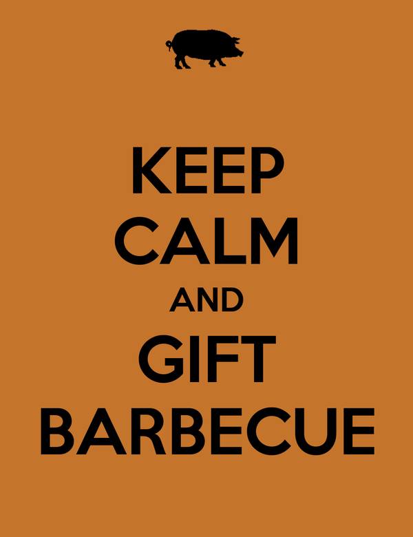 KEEP CALM AND GIFT BARBECUE