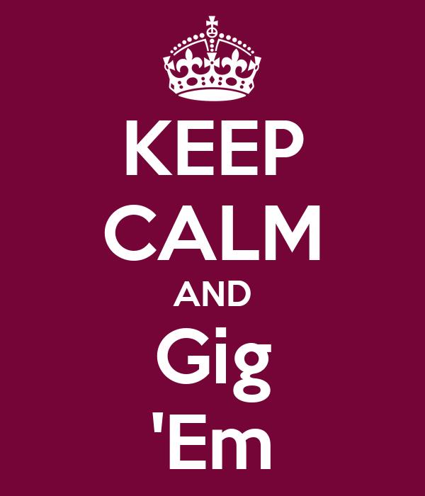 KEEP CALM AND Gig 'Em