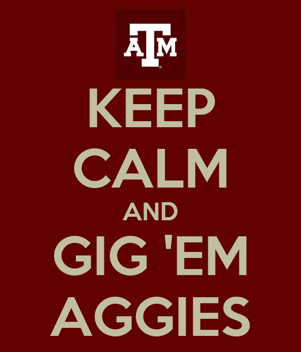 KEEP CALM AND GIG 'EM AGGIES