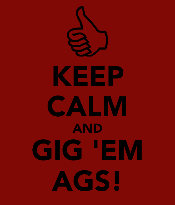KEEP CALM AND GIG 'EM AGS!