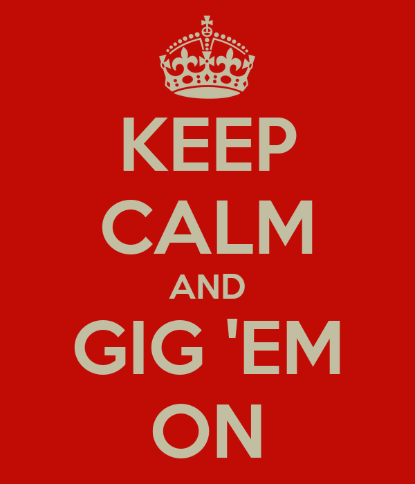 KEEP CALM AND GIG 'EM ON